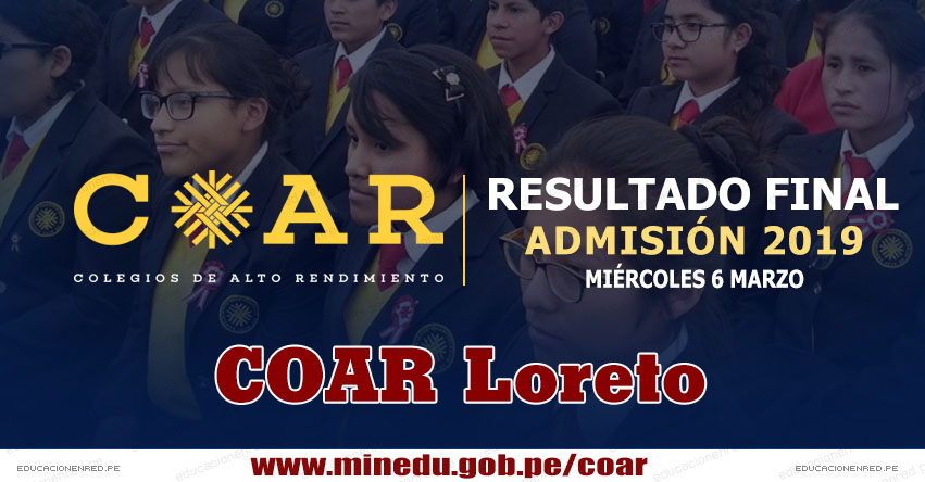 COAR Loreto: Resultado Final Examen Admisión 2019 (6 Marzo) Lista de Ingresantes - Colegios de Alto Rendimiento - MINEDU - www.drel.gob.pe