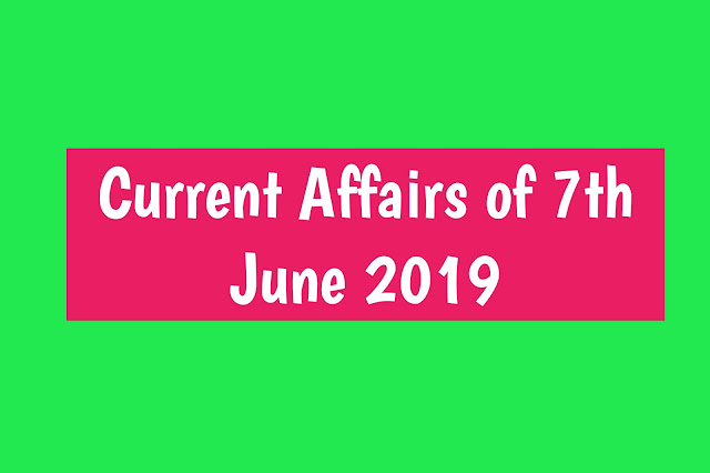 Current Affairs - 2019 - Current Affairs today 7th July 2019,current affair