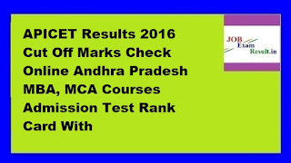 APICET Results 2016 Cut Off Marks Check Online Andhra Pradesh MBA, MCA Courses Admission Test Rank Card With