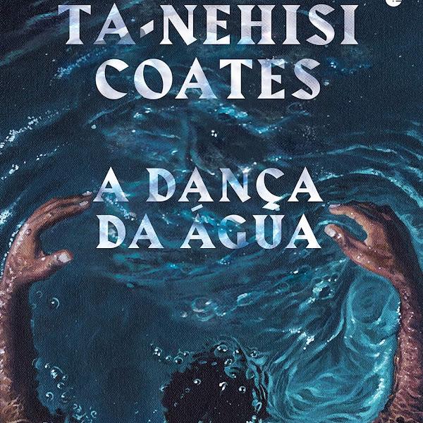[LANÇAMENTO] A Dança da Água de Ta-Nehisi Coates