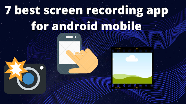 7 best screen recording apps for android mobile.
