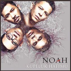 Download Lagu Mp3 Noah - Kupeluk Hatimu