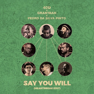 40D Feat. Gran'Mah & Pedro Da Silva Pinto - Say You Will (HeartBreak Edit)