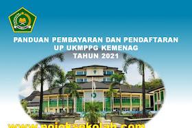 Panduan Pembayaran Dan Pendaftaran UP UKMPPG Kemenag Tahun 2021