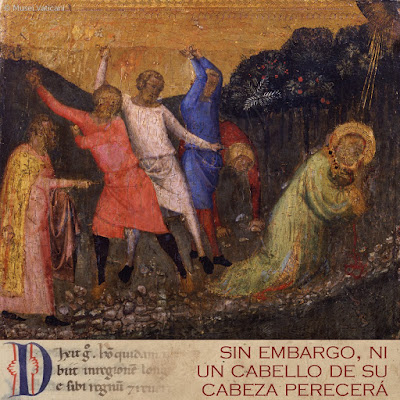Evangelio según san Lucas (21, 12-19): Sin embargo, ni un cabello de su cabeza perecerá. Si se mantienen firmes, conseguirán la vida