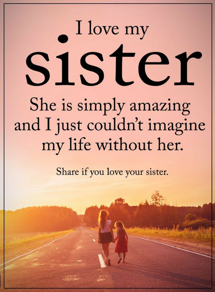 Sister Quotes I Love My Sister She Is Simply Amazing And I Just
