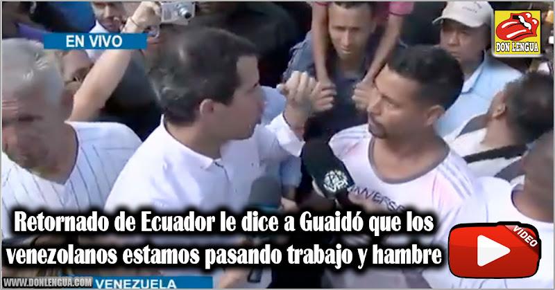 Retornado de Ecuador le dice a Guaidó que los venezolanos estamos pasando trabajo y hambre