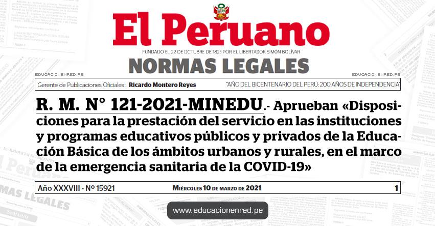 R. M. N° 121-2021-MINEDU.- Aprueban «Disposiciones para la prestación del servicio en las instituciones y programas educativos públicos y privados de la Educación Básica de los ámbitos urbanos y rurales, en el marco de la emergencia sanitaria de la COVID-19»