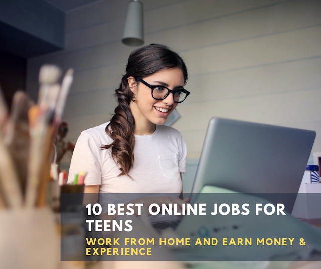 10 WAYS FOR TEENAGERS TO WORK FROM HOME AND EARN MONEY & EXPERIENCE
