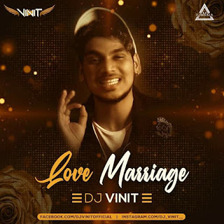 LOVE MARRIAGE - REMIX - DJ VINIT