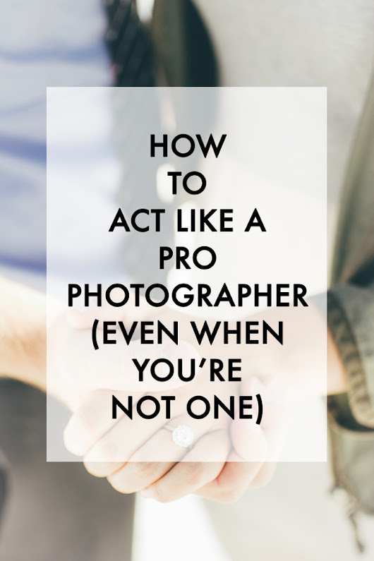 How to Act Like a Pro Photographer (Even When You're Not One)