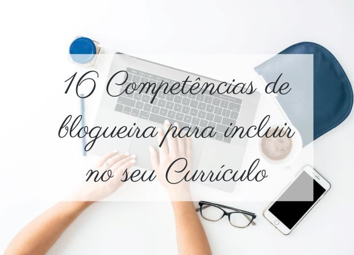 16 competências de blogueira para incluir no seu currículo
