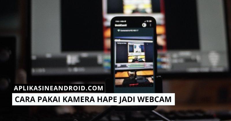 Cara Menggunakan Kamera Hp Sebagai Webcam Kumpulan Tips Trik Dan Aplikasi Android
