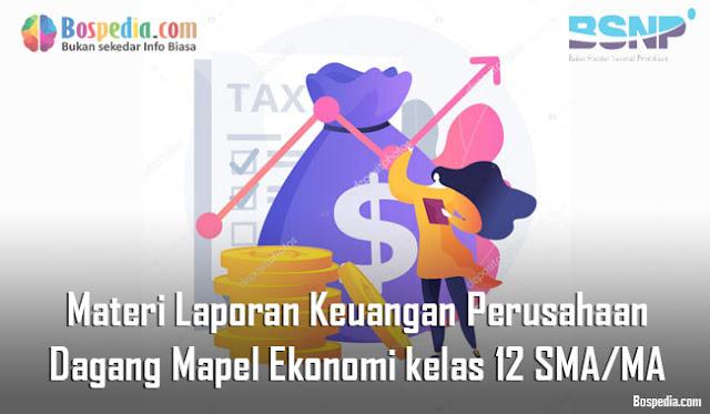 Materi Laporan Keuangan Perusahaan Dagang Mapel Ekonomi kelas 12 SMA/MA