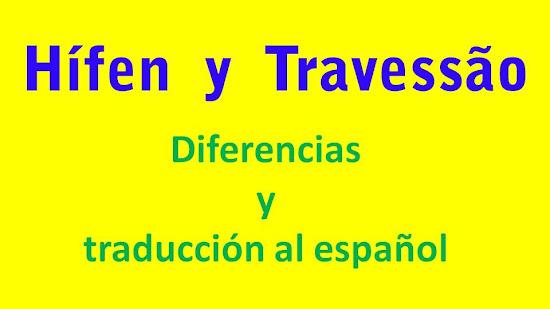 """""""Hífen"""" y """"travessão"""". ¿Cómo se traducen al español?"""