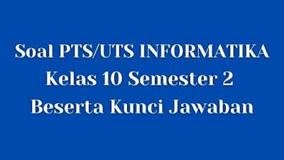 Soal PTS/UTS INFORMATIKA Kelas 10 Semester 2 SMA/SMK Beserta Jawaban
