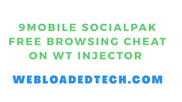 9mobile  Socialpack Free Browsing Cheat on Webloaded Tech Injector VPN