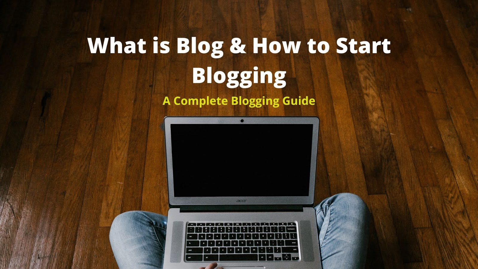 What is Blog & How to Start Blogging- A Complete Blogging Guide