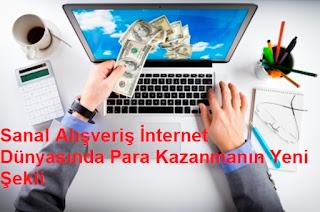 Sanal Alışveriş İnternet Dünyasında Para Kazanmanın Yeni Şekli