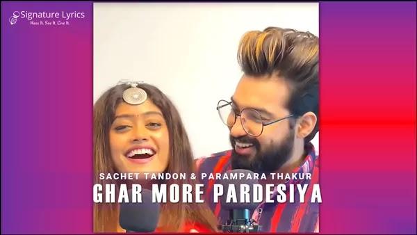 Ghar More Pardesiya Lyrics - Sachet & Parampara | Tune Kya Kiya X Ghar More Pardesiya