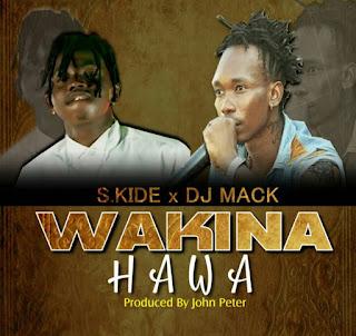 AUDIO | S kide x Dj Mack - Wakina Hawa Mp3 |   Download