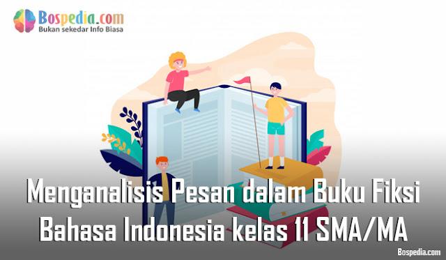 Materi Menganalisis Pesan dalam Buku Fiksi Mapel Bahasa Indonesia kelas 11 SMA/MA