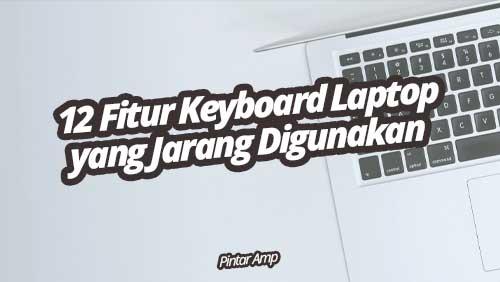 12 Fitur Tersembunyi di Balik Keyboard Laptop