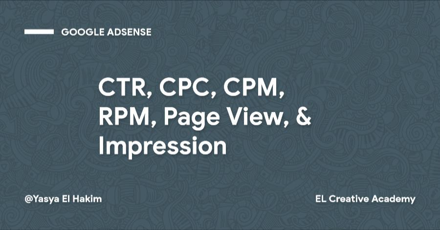 Penjelasan Tentang CTR, CPC, CPM, RPM, Page View, & Impression