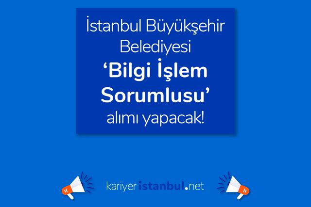 İstanbul Büyükşehir Belediyesi bilgi işlem sorumlusu alımı yapacak. İlana kimler başvurabilir? Detaylar kariyeristanbul.net'te!