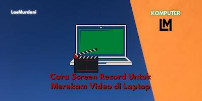 Cara Screen Record di Laptop dan Merekam Video