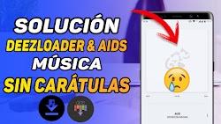 SOLUCIÓN CANCIONES SIN CARATULAS EN DEEZLOADER Y AIDS / SOLUCIÓN DEFINITIVA MAYO 2020
