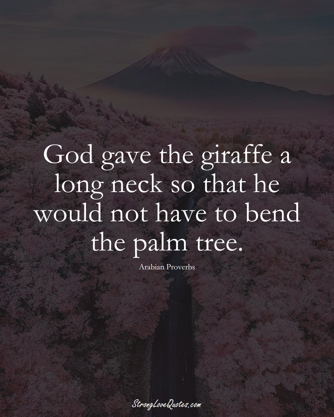 God gave the giraffe a long neck so that he would not have to bend the palm tree. (Arabian Sayings);  #aVarietyofCulturesSayings