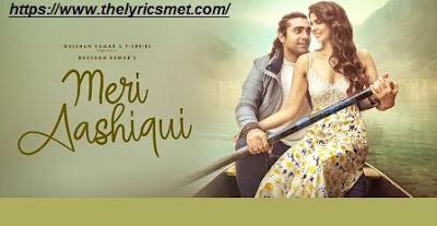 Meri Aashiqui Song Lyrics | Rochak Kohli Feat. Jubin Nautiyal | Ihana Dhillon,Altamash | Bhushan