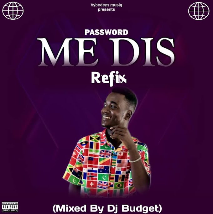 Mc Password – Me Dis Refix (Mixed By Dj Budget)