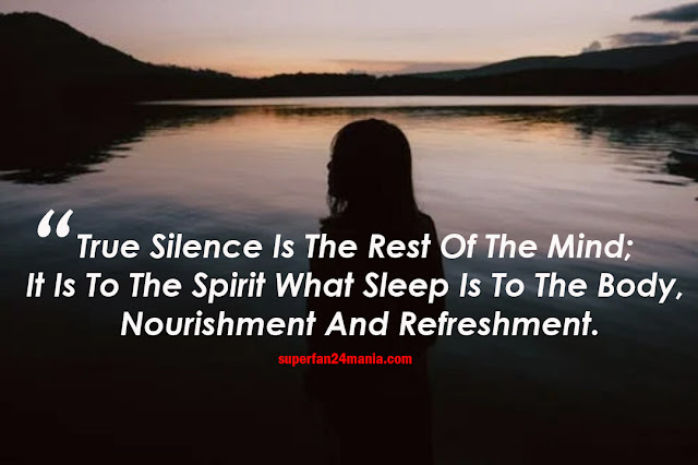 True Silence Is The Rest Of The Mind; It Is To The Spirit What Sleep Is To The Body, Nourishment And Refreshment.