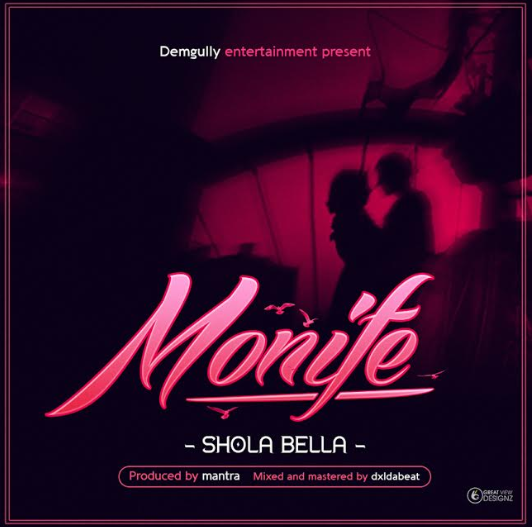 MUSIC: Shola Bella – Monife  @demgully @beatsbymantra