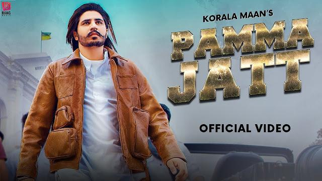 Song  :  Pamma Jatt Song Lyrics Singer  :  Korala Maan Ft Gurlej Akhtar Lyrics  :  Korala Maan Music  :  Desi Crew Director  :  Parm Chahal