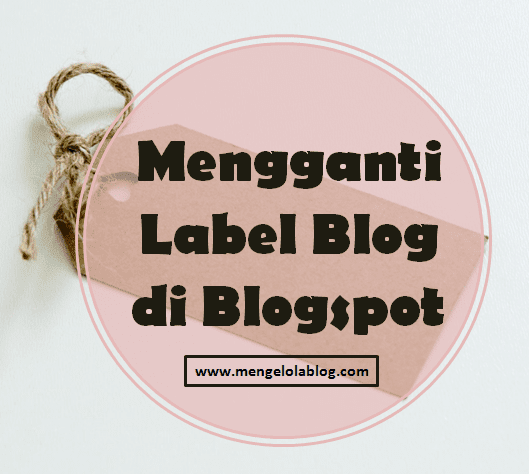 mengganti label blog di blogspot