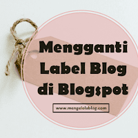 Cara mengganti label di blogspot [UPDATE 2020]