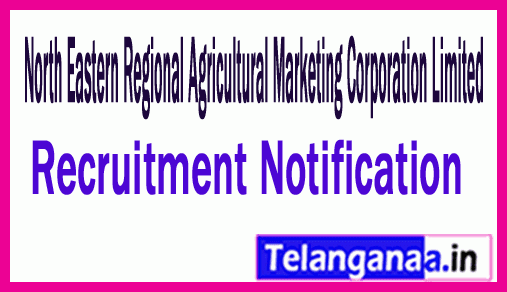 North Eastern Regional Agricultural Marketing Corporation Limited NERAMAC Recruitment