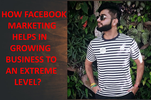 How Facebook Marketing helps in growing business to an extreme level?