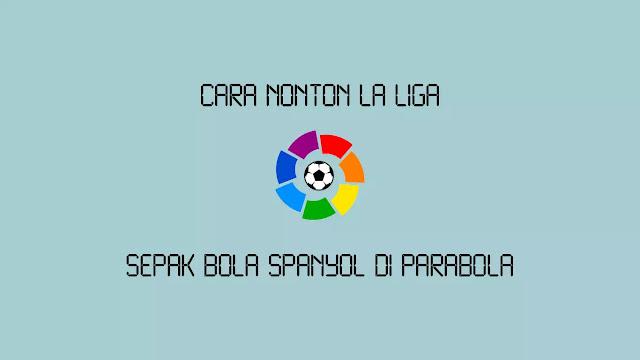 Cara Nonton La Liga di Parabola