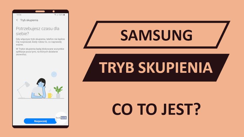 Samsung Tryb Skupienia Co to jest i jak go włączyć?
