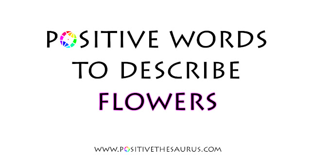positive words to describe flowers and synonyms for flower