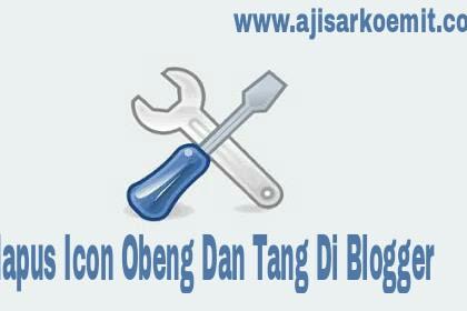 Cara Menghapus Dan Menghilangkan Tanda Obeng Dan Tang Di Blogger