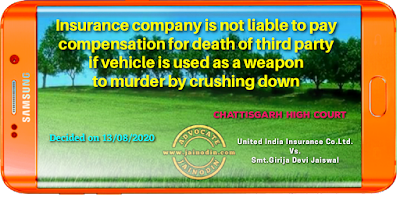 Insurance company is not liable to pay compensation for death of third party if vehicle is used as a weapon to murder by crushing down