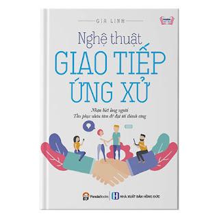 Nghệ Thuật Giao Tiếp Ứng Xử: Cách Thấu Hiểu Tâm Lý Con Người Để Chúng Ta Thành Công Trong Công Việc, Sự Nghiệp Và Vui Vẻ, Nhẹ Nhàng Trong Cuộc Sống ebook PDF-EPUB-AWZ3-PRC-MOBI