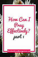 How can I pray effectively part 1