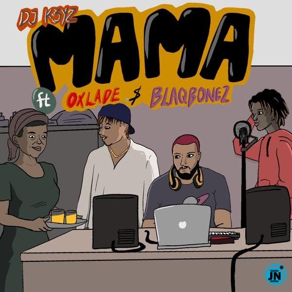 [Music] DJ K3yz – Mama ft. Oxlade, Blaqbonez
