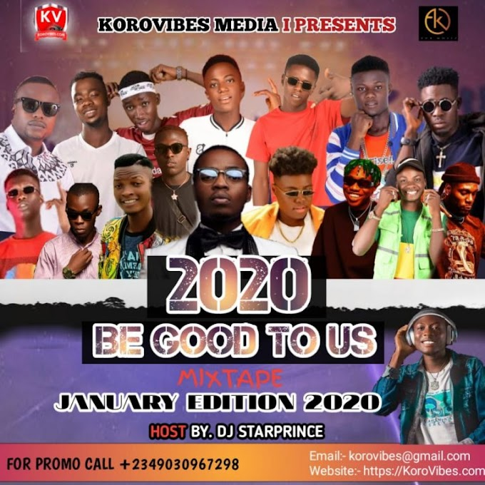 KoroVibes Ft. DJ Starprince – 2020 Be Good To Us Mixtape (January Edition) Mp3 Download